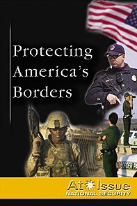 Protecting the Nation's Borders (At Issue Series)