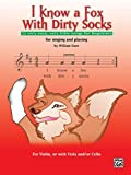 I Know a Fox With Dirty Socks: 77 Very Easy, Very Little Songs for Beginners, For Singing And Playing: For Vioin, Or With Viola, And/Or Cello