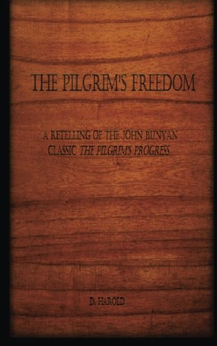 Read Online The Pilgrim's Freedom: A retelling of the John Bunyan classic 'The Pilgrim's Progress' pdf