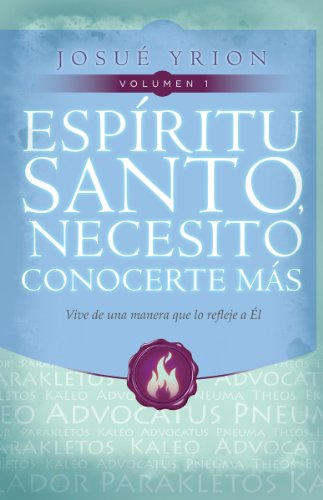 1: Espiritu Santo, Necesito Conocerte Mas (Spanish Edition) [Josue Yrion] (Tapa Blanda)