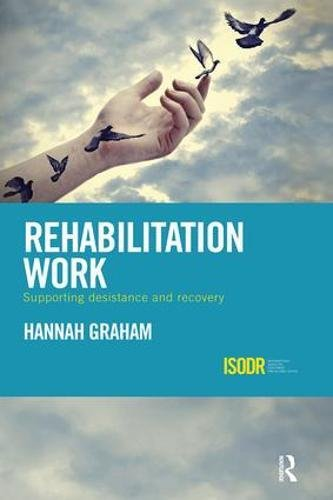 Rehabilitation Work: Supporting Desistance and Recovery
