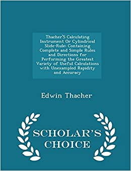 Thacher'S Calculating Instrument Or Cylindrical Slide-Rule: Containing Complete and Simple Rules and Directions for Performing the Greatest Variety of ... and Accuracy - Scholar's Choice Edition