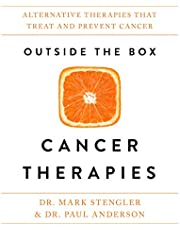 Outside the Box Cancer Therapies: Alternative Therapies That Treat and Prevent Cancer