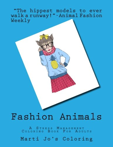Fashion Animals: A Stress Management Coloring Book For Adults