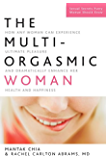 The Multi-Orgasmic Woman:How Any Woman Can Experience Ultimate Pleasure and Dramatically Enhance Her Health and Happiness
