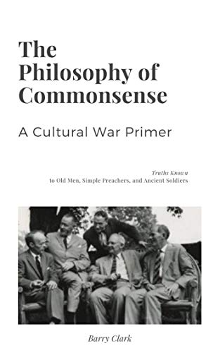 The Philosophy of Commonsense: A Cultural War Primer by [Clark, Barry]