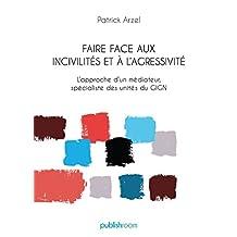 Faire face aux incivilités et à l'agressivité: L'approche d'un médiateur, spécialiste des unités du GIGN (French Edition)