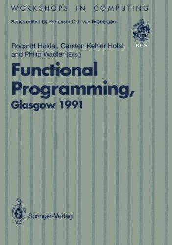 Functional Programming, Glasgow 1991: Proceedings of the 1991 Glasgow Workshop on Functional Programming, Portree, Isle of Skye, 12–14 August 1991 (Workshops in Computing) by Brand: Springer