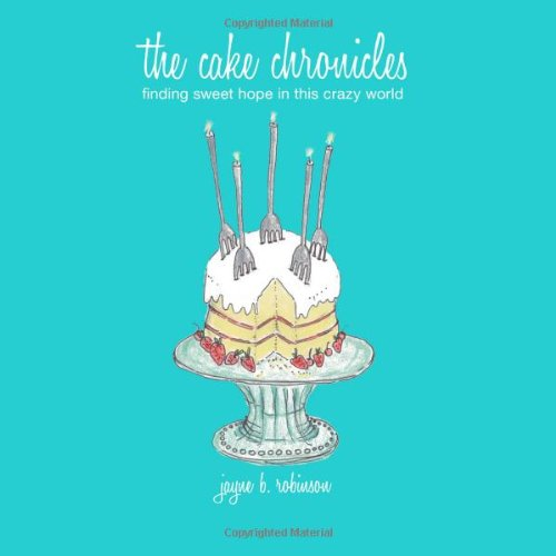 The Cake Chronicles by Jayne Robinson