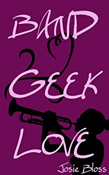 BAND GEEK LOVE by [Bloss, Josie]