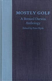 Mostly Golf: A Bernard Darwin Anthology by…