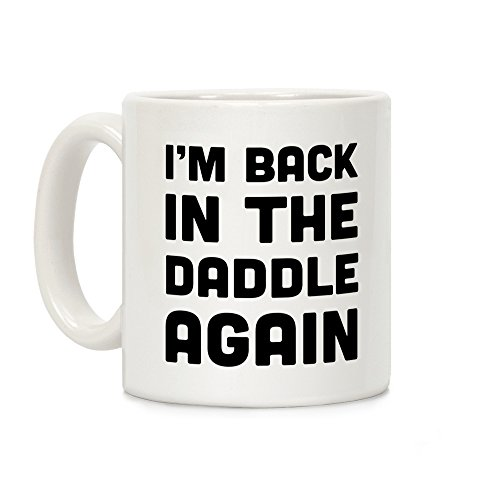 LookHUMAN Back in the Daddle Again White 11 Ounce Ceramic Coffee Mug -