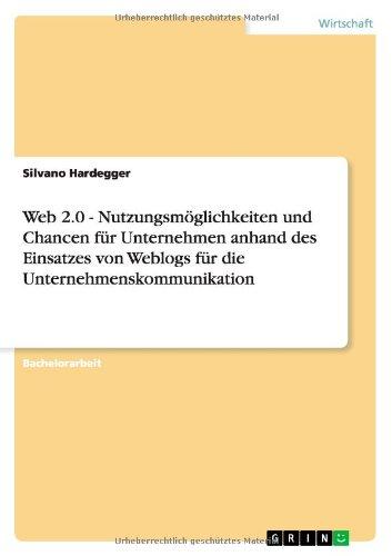 Download Web 2.0 - Nutzungsmöglichkeiten und Chancen für Unternehmen anhand des Einsatzes von Weblogs für die Unternehmenskommunikation (German Edition) ebook