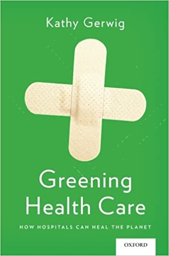 Greening Health Care How Hospitals Can Heal The Planet