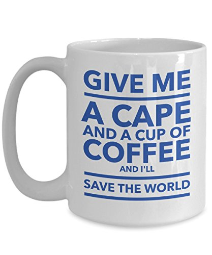 Give Me A Cape And A Cup Of Coffee And I'll Save The World 15 oz Coffee Mug