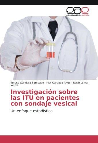 investigacin-sobre-las-itu-en-pacientes-con-sondaje-vesical-un-enfoque-estadstico-spanish-edition