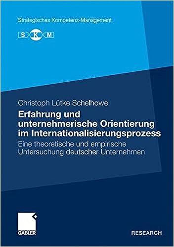 Erfahrung und unternehmerische Orientierung im Internationalisierungsprozess: Eine theoretische und empirische Untersuchung deutscher Unternehmen (Strategisches Kompetenz-Management)