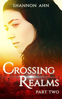 Crossing Realms - Part Two (The Crossing Realms Series Book 2) by [Ahn, Shannon]