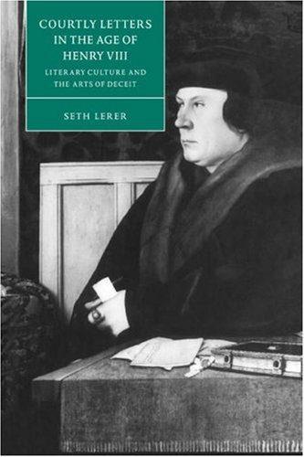 Courtly Letters in the Age of Henry VIII: Literary Culture and the Arts of Deceit (Cambridge Studies in Renaissance Literature and Culture)