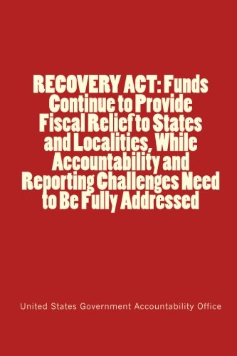 Download RECOVERY ACT: Funds Continue to Provide Fiscal Relief to States and Localities, While Accountability and Reporting Challenges Need to Be Fully Addressed pdf epub