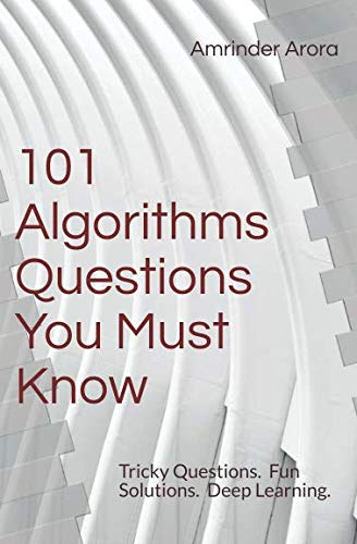 101 Algorithms Questions You Must Know: Tricky Questions. Fun Solutions.