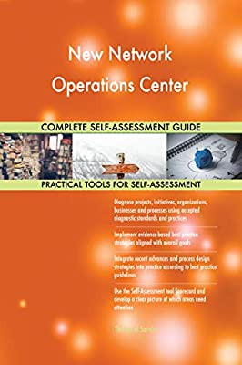 New Network Operations Center All-Inclusive Self-Assessment - More than 720 Success Criteria, Instant Visual Insights, Comprehensive Spreadsheet Dashboard, Auto-Prioritized for Quick Results
