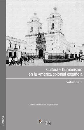 Cultura y humanismo en la América colonial española eBook: Migueláñez, Clementino Pastor: Amazon.es: Tienda Kindle