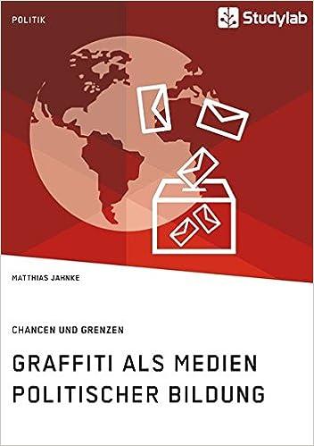 Graffiti ALS Medien Politischer Bildung. Chancen Und Grenzen (German Edition)
