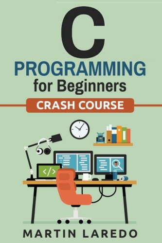 C Programming For Beginners: Crash Course (C, C++, R, Java, Python Programming, C++ Programming, Python Programming) (Vo