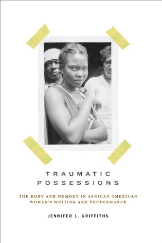 Traumatic Possessions: The Body and Memory in African American Women's Writing and Performance (American Literatures Ini