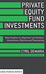 Private Equity Fund Investments: New Insights on Alignment of Interests, Governance, Returns and Forecasting (Global Financial Markets)