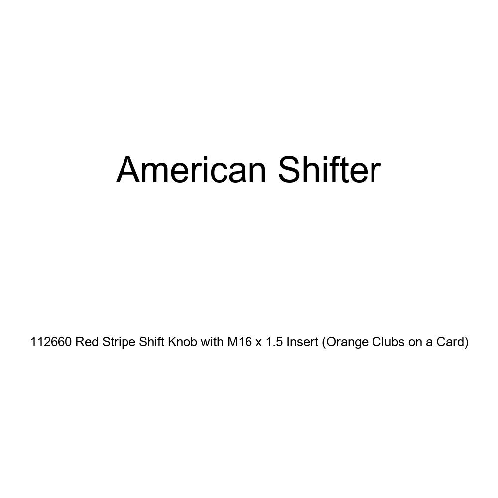 Orange Clubs on a Card American Shifter 112660 Red Stripe Shift Knob with M16 x 1.5 Insert