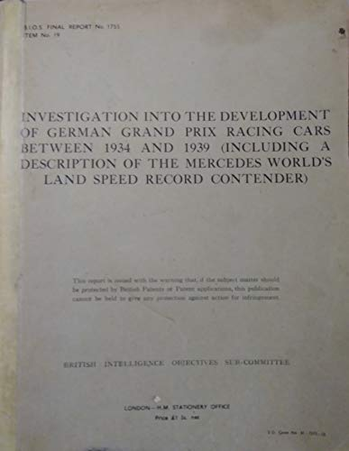 (Investigation Into the Development of German Grand Prix Racing Cars between 1934 and 1939 (Including a Description of the Mercedes World's Land Speed Record Contender). BIOS. Final Report No. 1755)