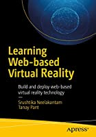 Learning Web-based Virtual Reality: Build and Deploy Web-based Virtual Reality Technology Front Cover