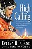 img - for BY Husband, Evelyn ( Author ) [{ High Calling: The Courageous Life and Faith of Space Shuttle Columbia Commander Rick Husband - IPS By Husband, Evelyn ( Author ) Mar - 01- 2004 ( Paperback ) } ] book / textbook / text book