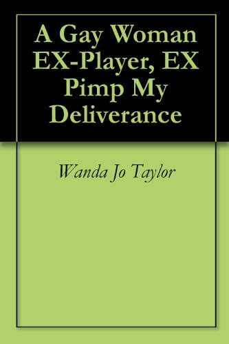 A Gay Woman...Ex-Player...Ex-Pimp: My Deliverance