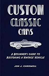 Custom Classic Cars: A Beginner's Guide to Restoring a Vintage Vehicle
