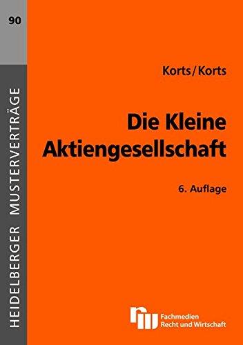 Die Kleine Aktiengesellschaft (Heidelberger Musterverträge) Taschenbuch – 26. April 2012 Petra Korts Sebastian Korts 3800543419 Handels- und Wirtschaftsrecht