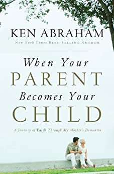 When Your Parent Becomes Your Child: A Journey of Faith Through My