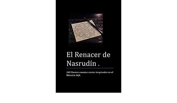 El Renacer de Nasrudín: 102 Nuevos cuentos cortos inspirados ...