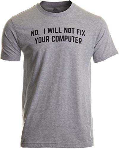 No I Will Not Fix Your Computer | Funny IT Geek Geeky for Men Women Nerd T-Shirt-(Adult,L) from Ann Arbor T-shirt Co.