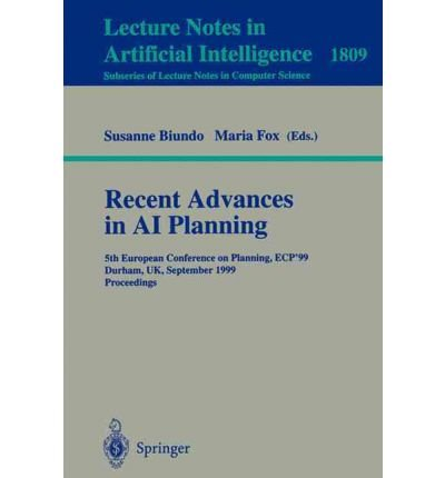 Recent Advances in AI Planning: 5th European Conference on Planning, Ecp'99, Durham, UK, September 8-10, 1999, Proceedings (Lecture Notes in Computer Science) (Paperback) - Common pdf