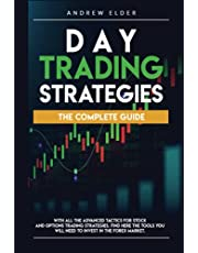 DAY TRADING STRATEGIES: THE COMPLETE GUIDE WITH ALL THE ADVANCED TACTICS FOR STOCK AND OPTIONS TRADING STRATEGIES. FIND HERE THE TOOLS YOU WILL NEED TO INVEST IN THE FOREX MARKET.