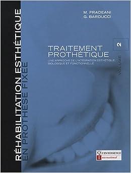 Traitement Prothétique: Une Approche De L'intégration Esthétique, Biologique Et Fonctionnelle: 2 (Réhabilitation Esthétique En Prothèse Fixée)