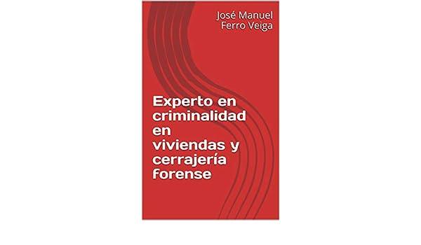 Amazon.com: Experto en criminalidad en viviendas y cerrajería forense (Spanish Edition) eBook: José Manuel Ferro Veiga: Kindle Store