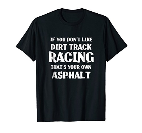 Dirt Track Racing Shirt, Funny Race Quote ()