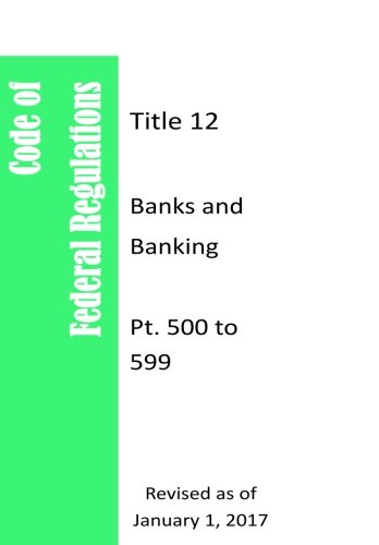 Code Of Federal Regulations Title 12, Banks and Banking,  Pt. 500 to 599,  Revised as of January 1, 2012 ebook
