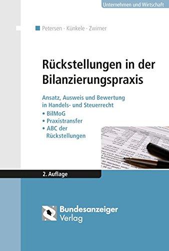 Rückstellungen in der Bilanzierungspraxis: Ansatz, Ausweis und Bewertung in Handels- und Steuerrecht: Beispiele - Praxistransfer - ABC der Rückstellungen (über 700 Stichwörter)