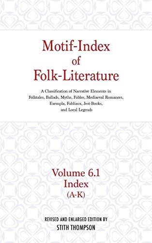 Motif-Index of Folk-Literature, Volume 6.1: A Classification of Narrative Elements in Folk Tales, Ballads, Myths, Fables, Mediaeval Romances, Exempla, Fabliaux, Jest-Books, and Local Legends (Motif Index)