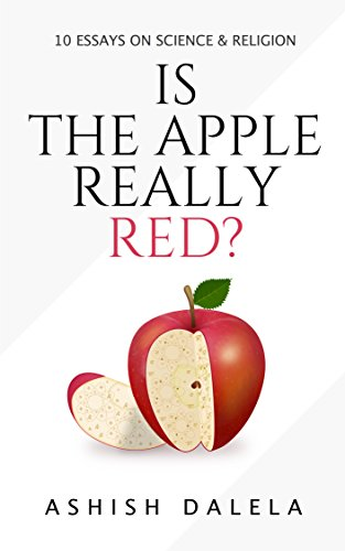 is the apple really red  essays on science and religion  kindle   essays on science and religion by dalela